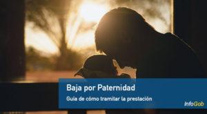 Baja po paternidad; cómo tramitar la prestación